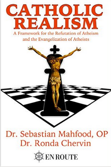 Catholic Realism: A Framework for the Refutation of Atheism and the Evangelization of Atheists by Dr. Sebastian Mahfood, OP, and Dr. Ronda Chervin