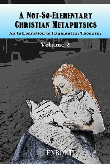 A Not-So-Elementary Christian Metaphysics, Volume 2: An Introduction to Ragamuffin Thomism