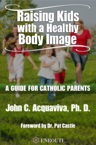 Raising Kids with a Healthy Body Image by John Aquaviva