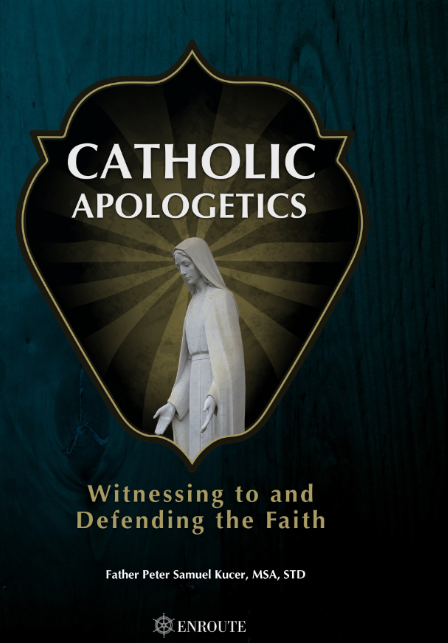 Catholic Apologetics: Witnessing to and Defending the Faith