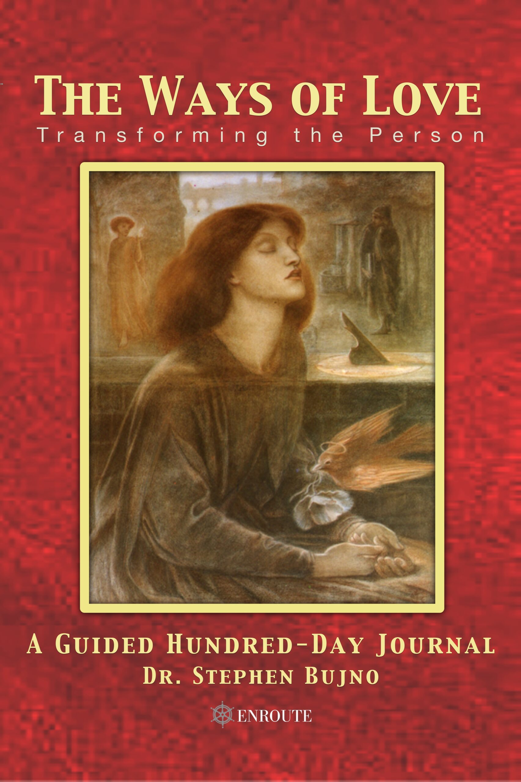 The Ways of Love: Transforming the Person, A Guided Hundred Day Journal