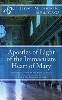 Apostles of Light of the Immaculate Heart of Mary: Offering Ourselves on the Altar of Mary's Heart in Union with Jesus, for the Glory of God & the Salvation of Souls