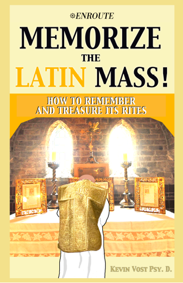 Memorize the Latin Mass! How to Remember and Treasure its Rites, authored by Kevin Vost, Psy.D.