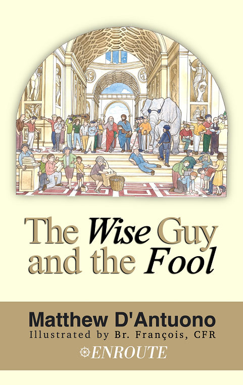 The Wise Guy and the Fool: A Philosophical Odyssey from Modern Error to Truth, authored by Matthew D'Antuono