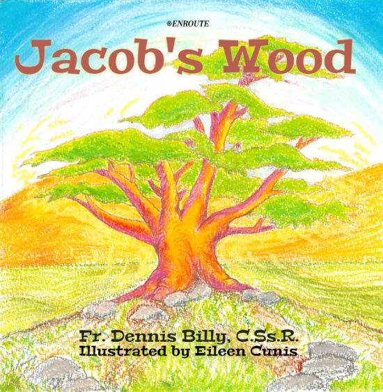 Jacob's Wood, authored by Fr. Dennis Billy, C.Ss.R., and illustrated by Eileen Cunis