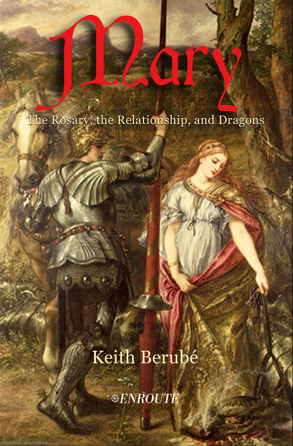 Mary: the Rosary, the Relationship, and Dragons, authored by Keith Berube