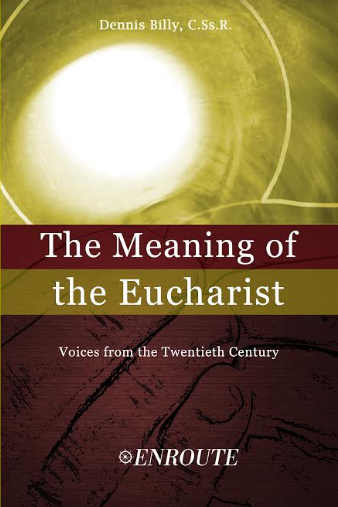The Meaning of the Eucharist by Fr. Dennis Billy, C.Ss.R.