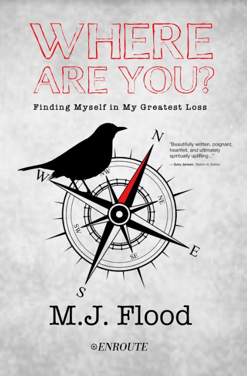 Where Are You? Finding Myself in My Greatest Loss, authored by M. J. Flood
