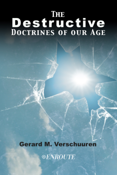 The Destructive Doctrines of our Age by Gerard M. Verschuuren