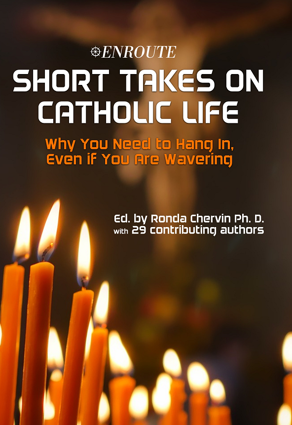 Short Takes on Catholic Life: Why You Need to Hang In, Even If You Are Wavering, Ed. by Ronda Chervin