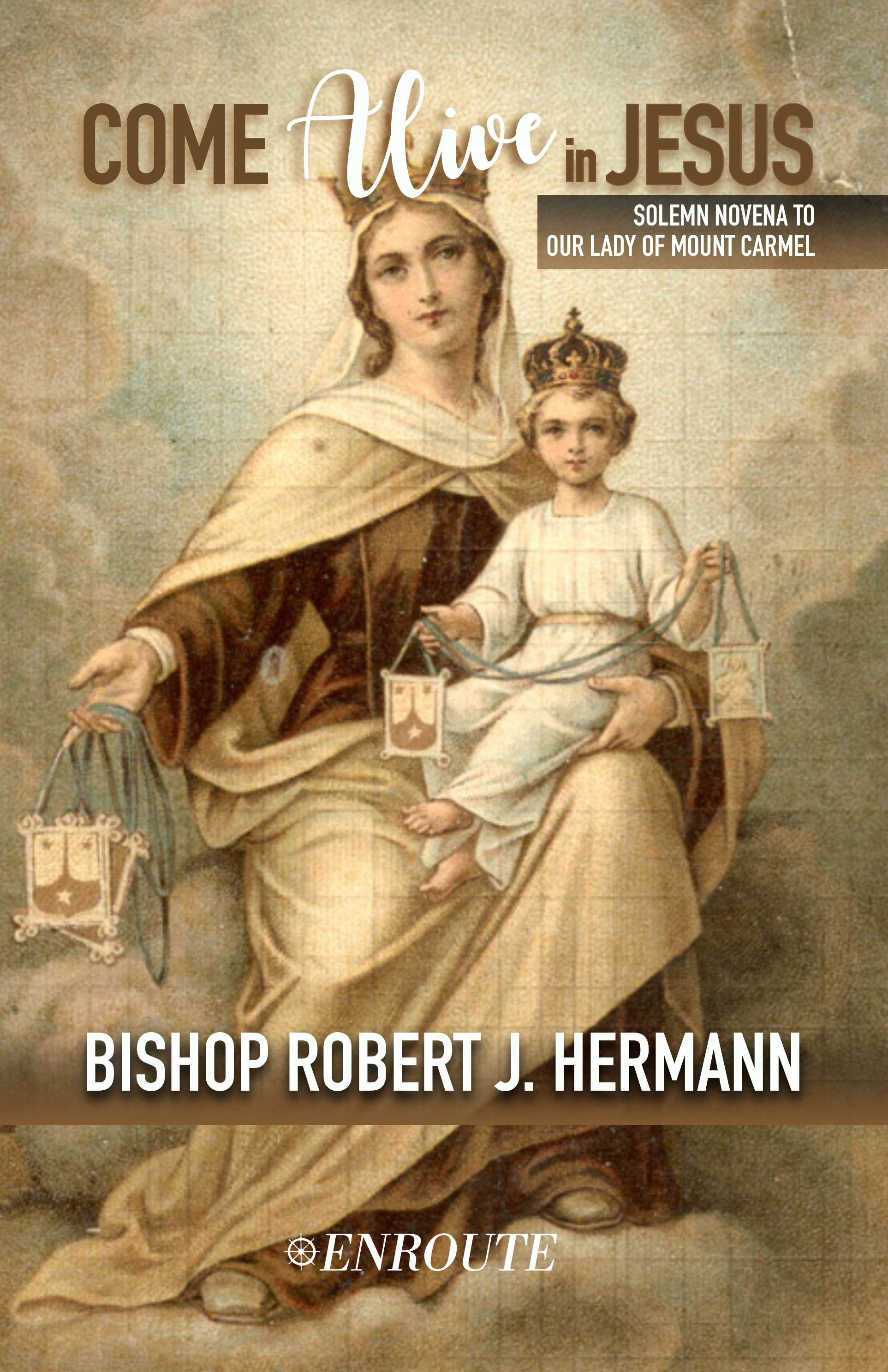 Come Alive in Jesus! Solemn Novena to Our Lady of Mount Carmel by Bishop Robert J. Hermann