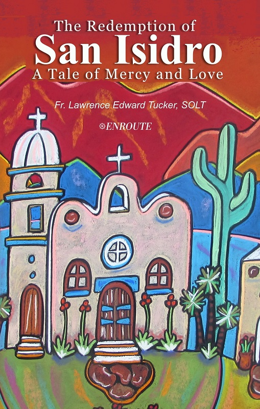 The Redemption of San Isidro: A Tale of Mercy and Love by Fr. Lawrence Edward Tucker, SOLT