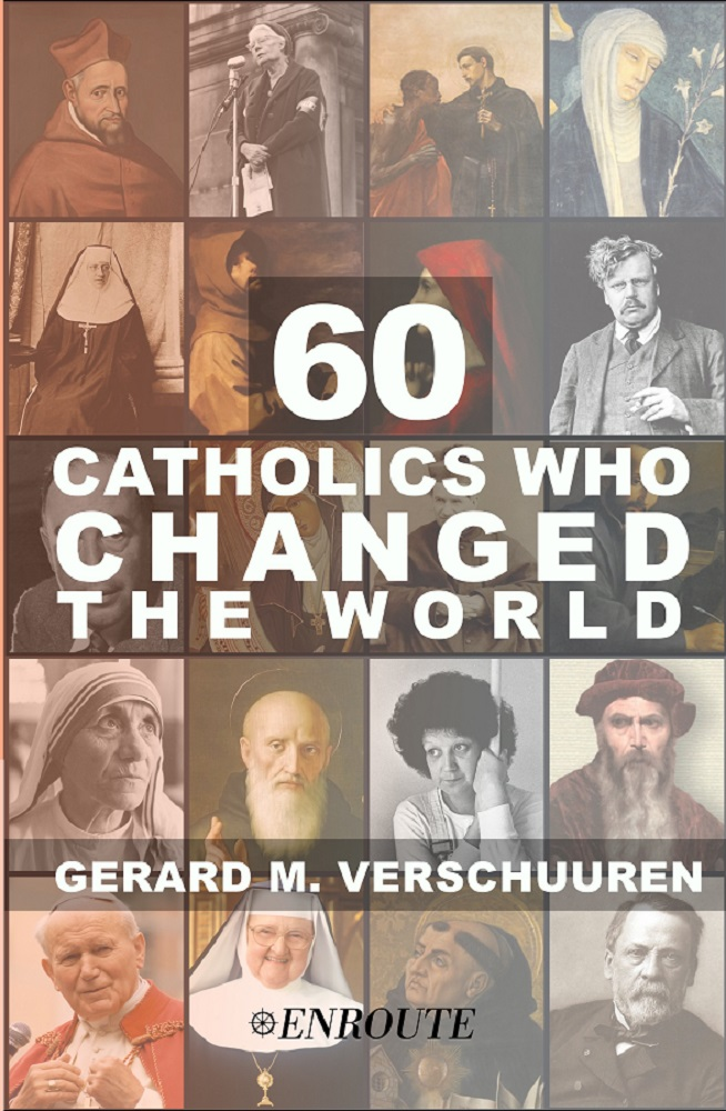 60 Catholics Who Changed the World by Gerard Verschuuren