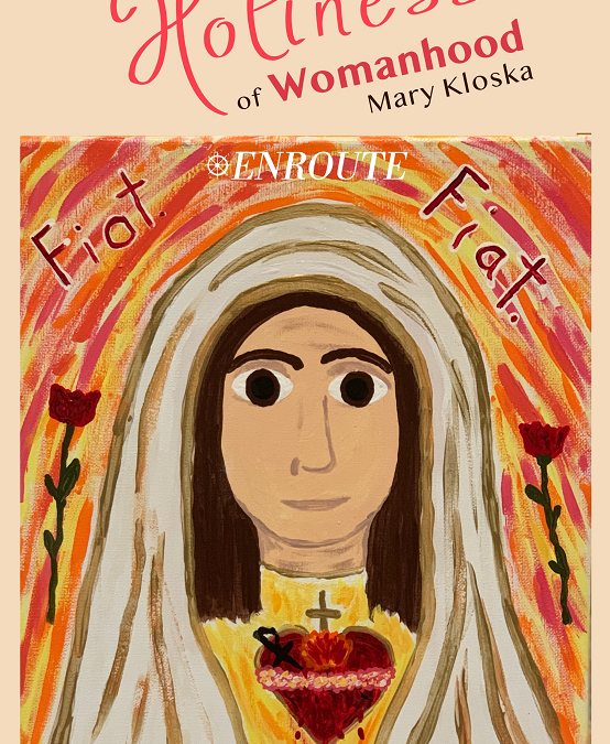 The Holiness of Womanhood by Mary Kloska