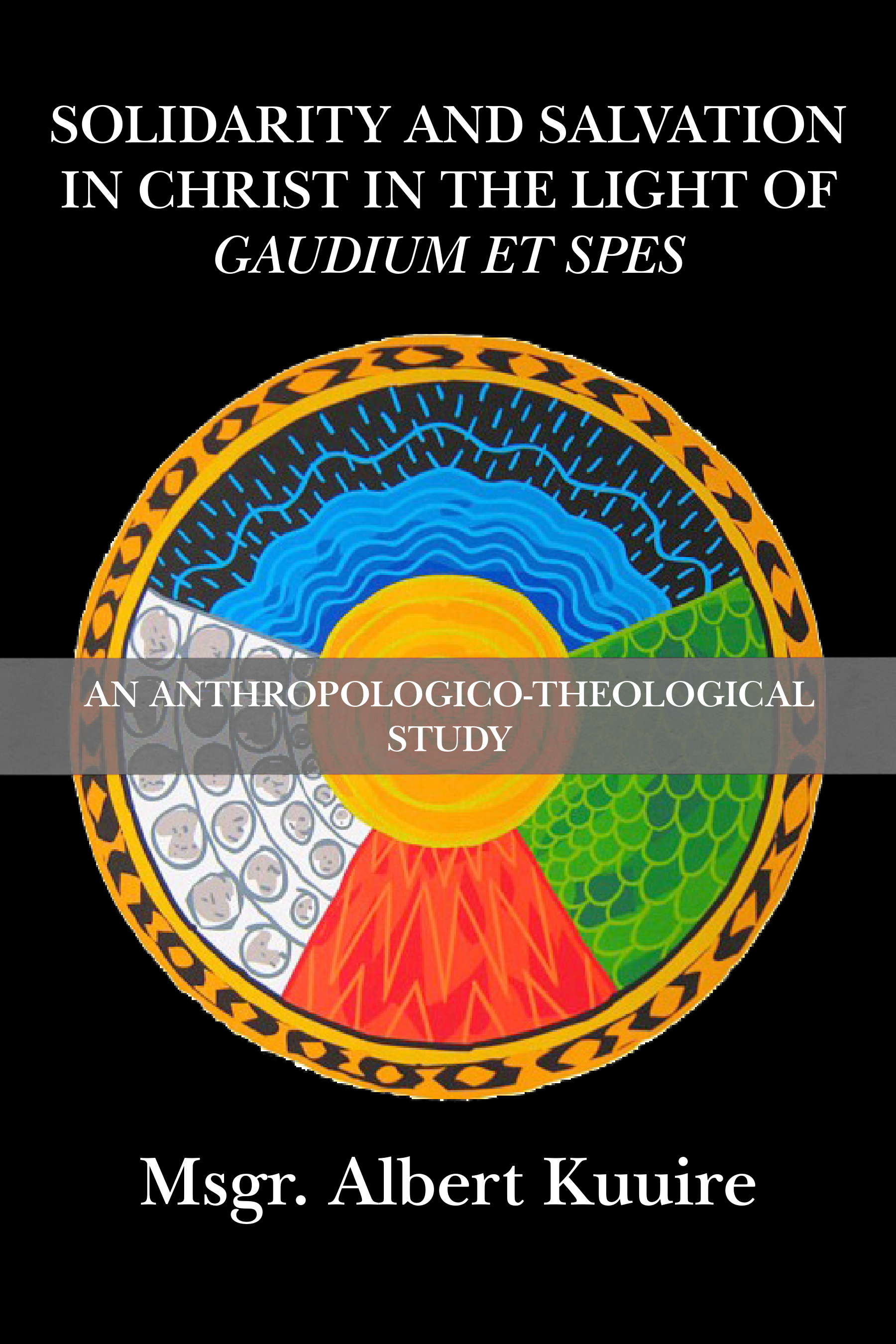 """Solidarity and Salvation in Christ in the Light of """"Gaudium et Spes"""": An Anthropologico-Theological Study"""