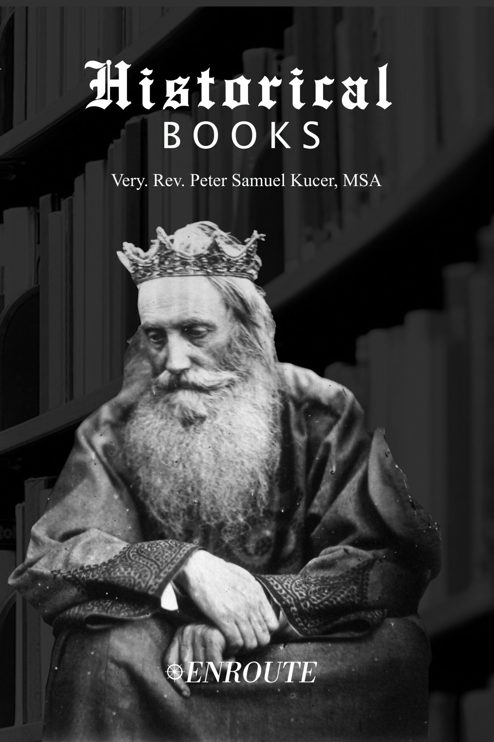 The Historical Books by Very Rev. Peter Samuel Kucer, MSA