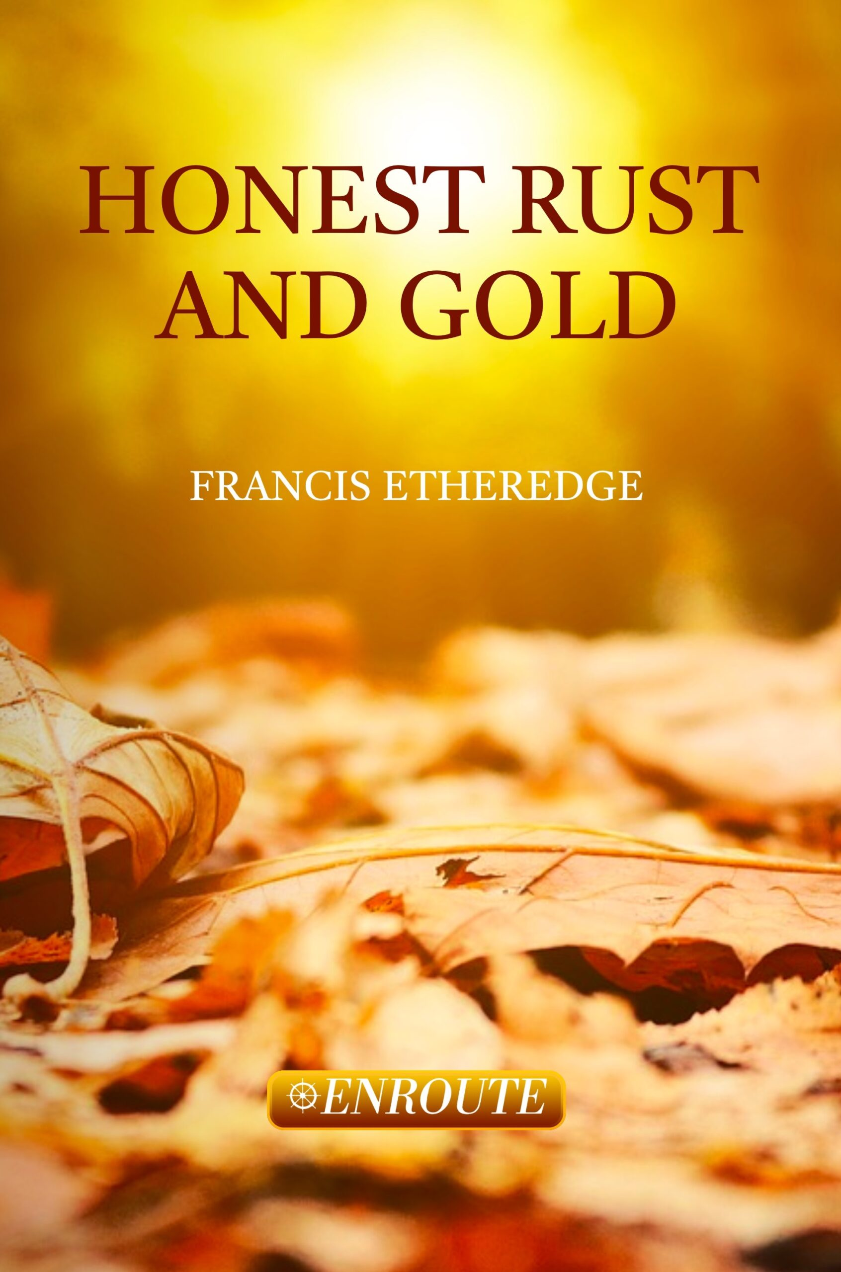 Honest Rust and Gold: A Second Collection of Poetry and Prose