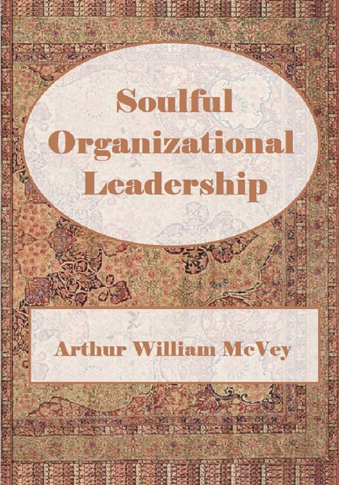Soulful Organizational Leadership by Arthur William McVey
