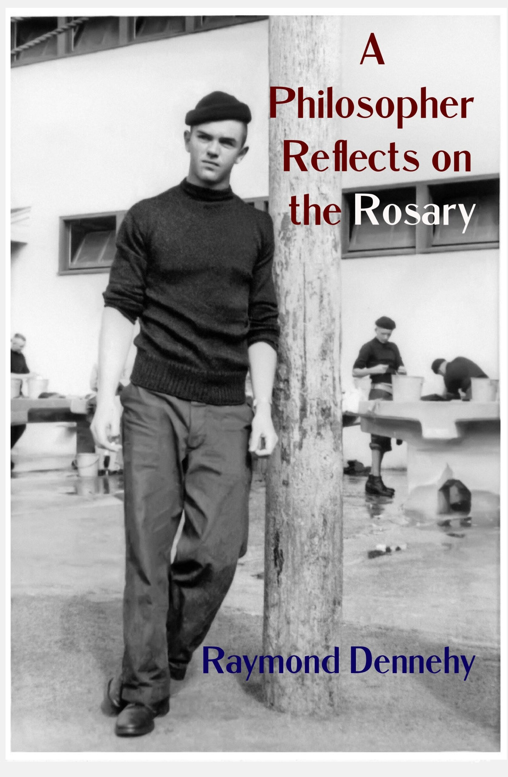 A Philosopher Reflects on the Rosary by Raymond Dennehy
