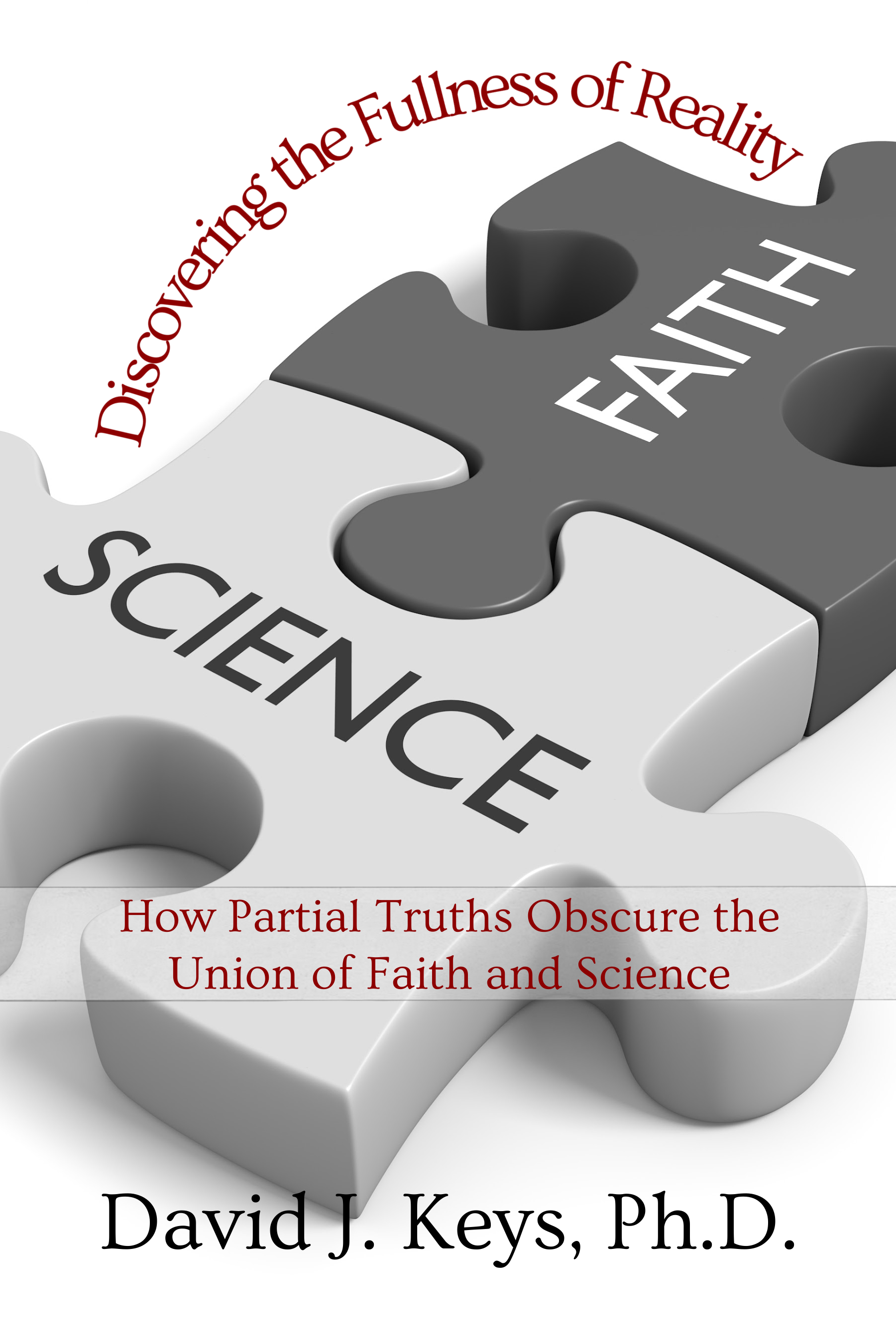 Discovering the Fullness of Reality by Dr. David J. Keys