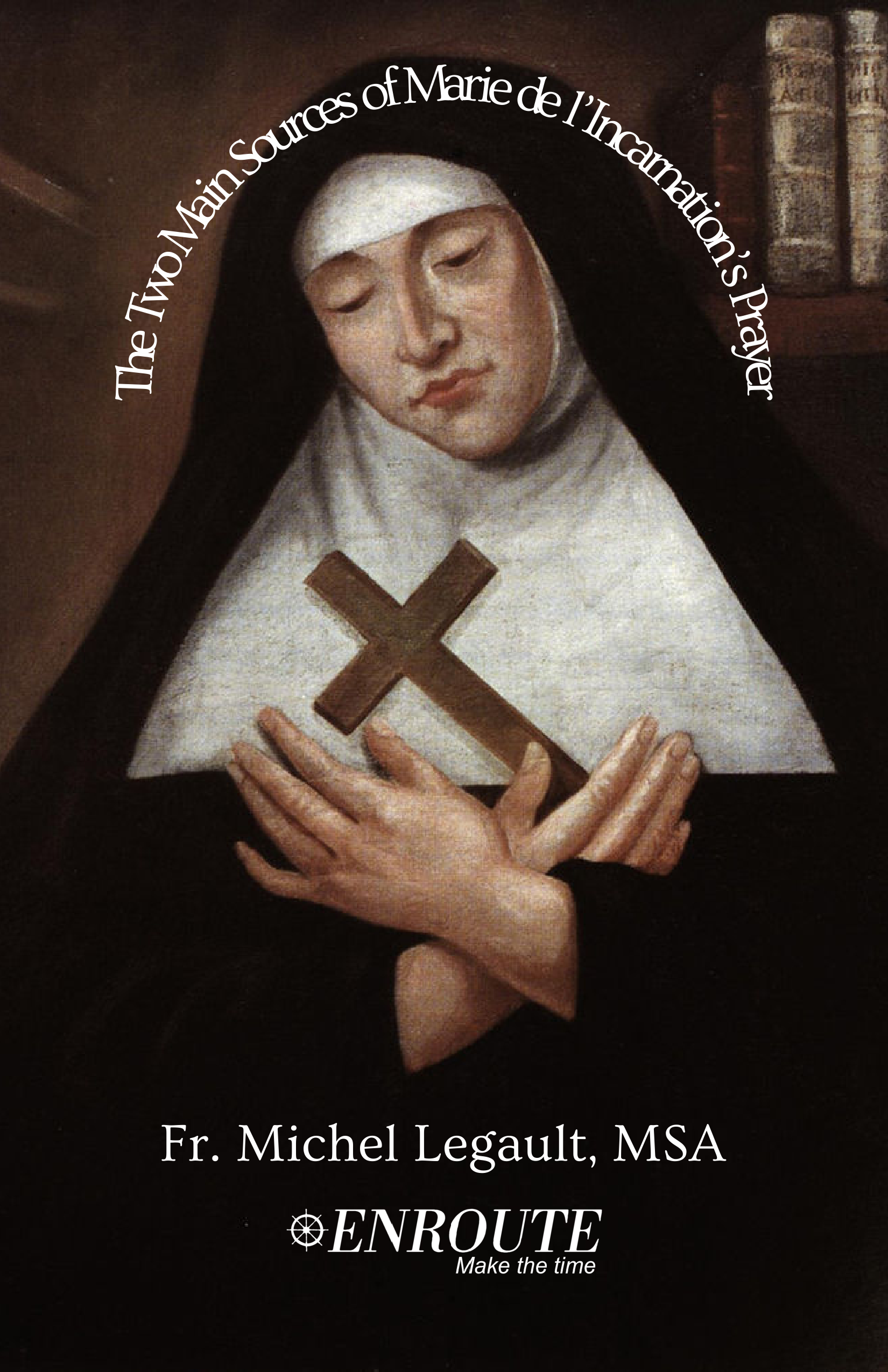 The Two Main Sources of Marie de l'Incarnation's Prayer by Fr. Michel Legault, MSA