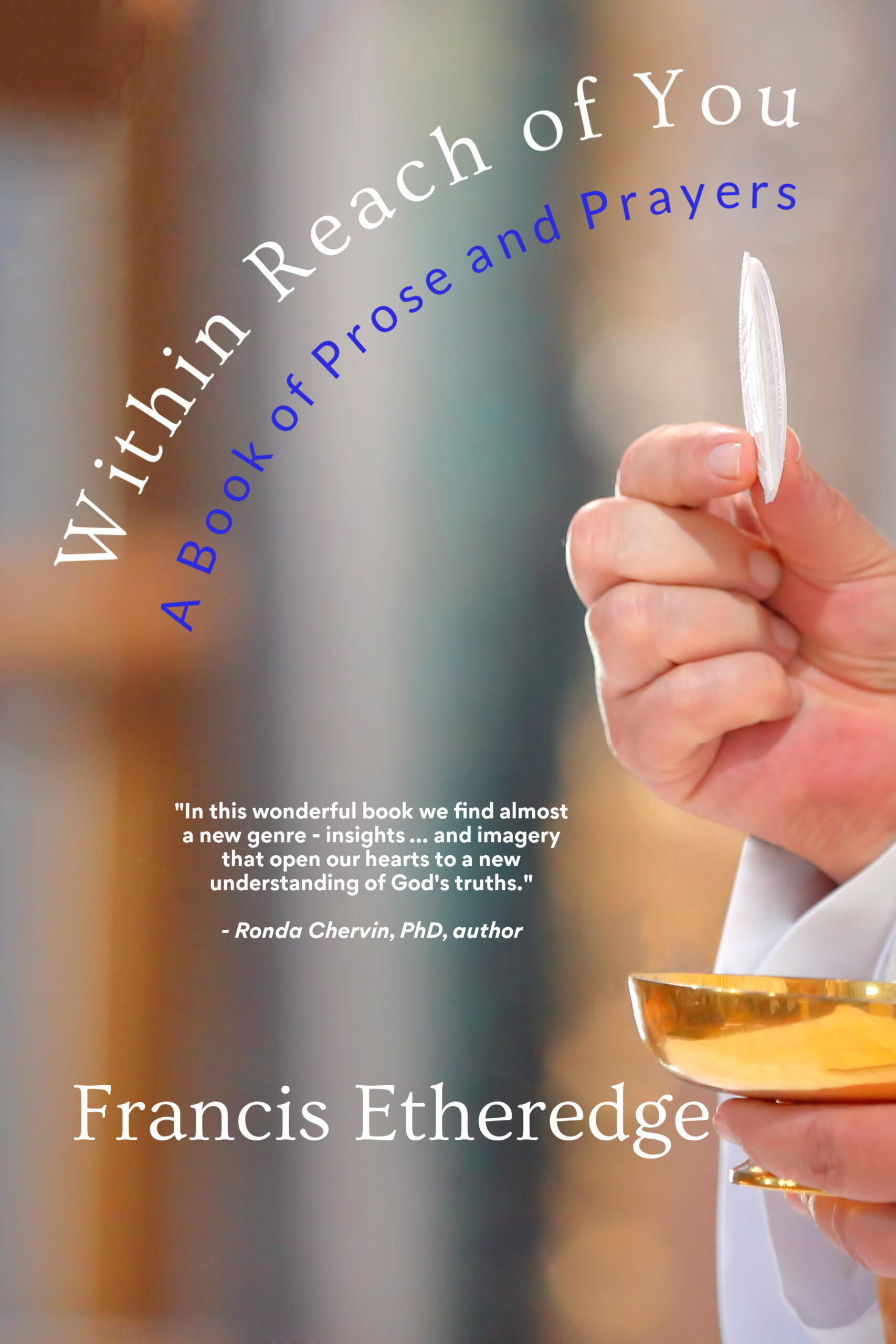 Within Reach of You: A Book of Prose and Prayers by Francis Etheredge