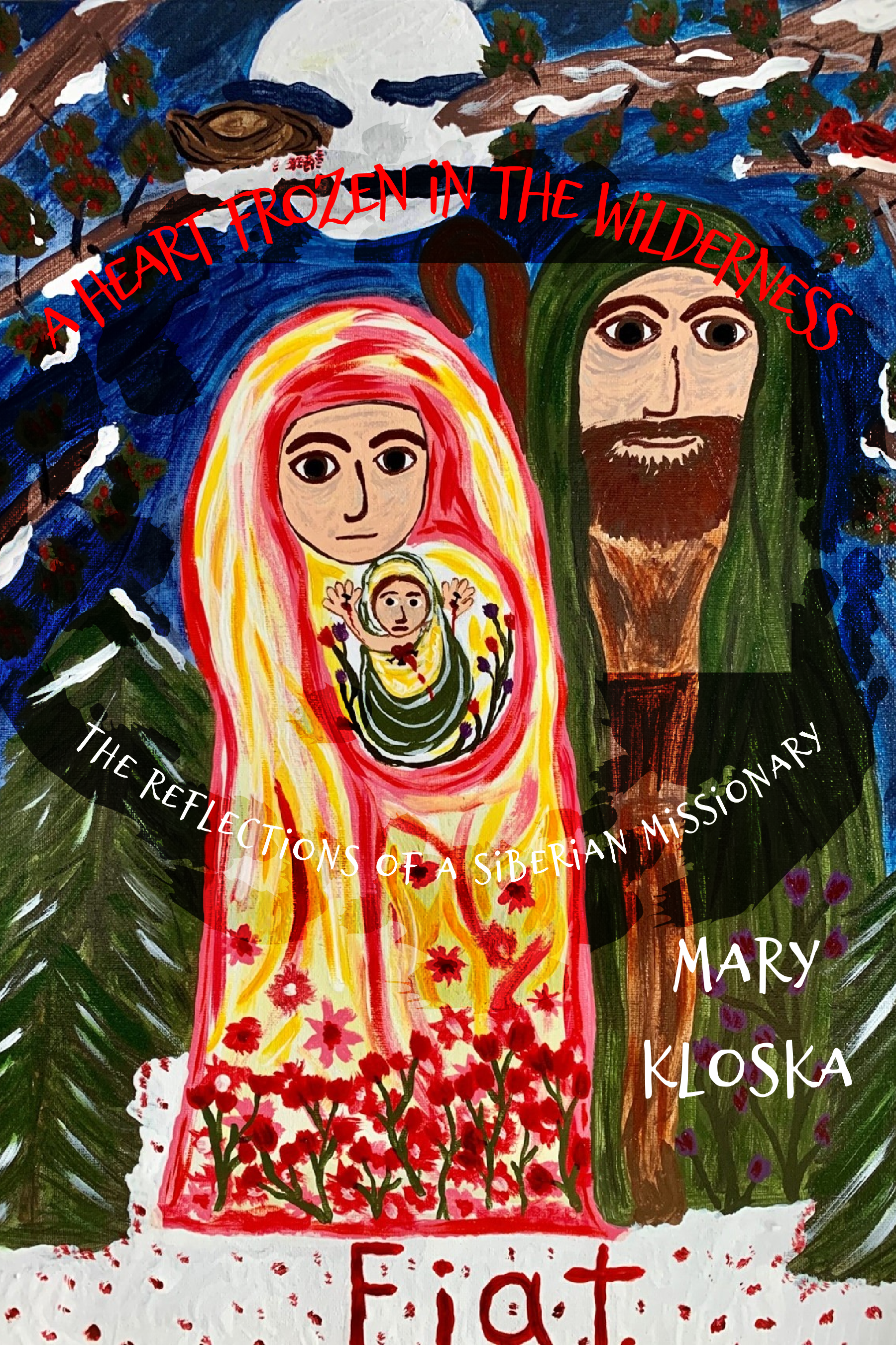 A Heart Frozen in the Wilderness: The Reflections of a Siberian Missionary by Mary Kloska